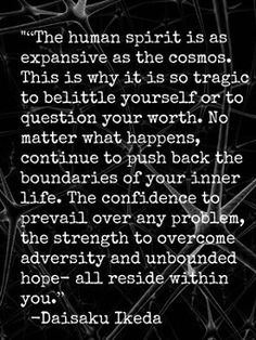 The confidence to prevail over any problem, the strength to overcome adversity and unbounded hope — all reside within you. Words Quotes, Wise Words, Me Quotes, Quotable Quotes, Ikeda Quotes, Meditation, Overcoming Adversity, Adversity Quotes, Buddhist Quotes