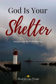 God Is Your Shelter: In the storms of life, God wants to serve as your constant shelter. Gain encouragement on this post. #encouragement #trustgod #spiritualgrowth #christianencouragement