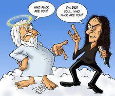 I'm Ronnie James Dio bitch!