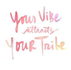 Your vibe attracts your tribe | Pinterest: @chenebessenger