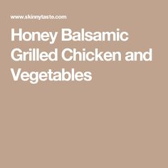Honey Balsamic Grilled Chicken and Vegetables