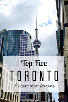 Top 5 best things to do in Toronto 2016- CN Tower, Queen St. West, Fring's, Sweet Jesus, & Pravda.