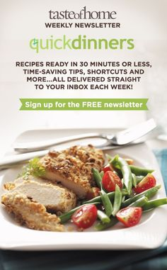 Click the image above to sign up for the FREE Taste of Home Quick Dinners newsletter!