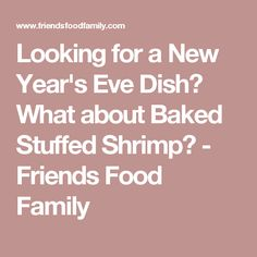 Looking for a New Year's Eve Dish? What about Baked Stuffed Shrimp? - Friends Food Family