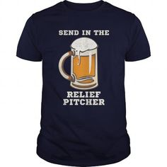 Send In The Relief Pitcher Great Gift For Any Drinks Love Beer