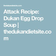Attack Recipe: Dukan Egg Drop Soup | thedukandietsite.com