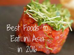 We ate a lot of amazing food in 2015. I wish I could share all of them. Instead, I've come up with a list of the absolute BEST foods to eat in Asia in 2016.