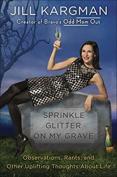 Sprinkle Glitter on My Grave: Observations, Rants, and Ot... https://smile.amazon.com/dp/0399594574/ref=cm_sw_r_pi_dp_EfaAxb0HPMBN3