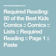 Required Reading: 50 of the Best Kids Comics :: Comics :: Lists :: Required Reading :: Page 1 :: Paste