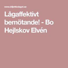 Lågaffektivt bemötande! - Bo Hejlskov Elvén