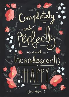 """Completely and perfectly and incandescently happy."" -Jane Austen, Pride and Prejudice The Words, Cool Words, Happy Quotes, Book Quotes, Me Quotes, March Quotes, Pretty Words, Beautiful Words, Beautiful Images"