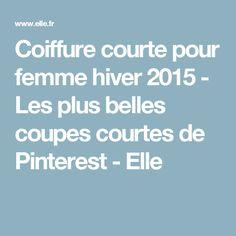 Coiffure courte pour femme hiver 2015 - Les plus belles coupes courtes de Pinterest - Elle