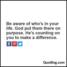 Be aware of who's in your life. God put them there on purpose. He's counting on you to make a difference - Joel Osteen Quote