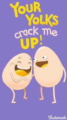 Your yolks crack me up