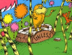 """The Lorax's challenge: unless. """"Unless someone like you cares a whole awful lot, nothing is going to get better."""" ~ The Lorax School Holidays, School Fun, School Stuff, School Days, Theodor Seuss Geisel, Dr Seuss, School Videos, Educational Videos, Teaching Reading"""