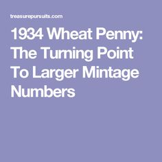 1934 Wheat Penny: The Turning Point To Larger Mintage Numbers