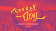 Count it all joy, my brothers, when you meet trials of various kinds, for you know that the testing of your faith produces steadfastness. —James 1:2–3