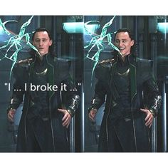"I think this EVERY time I watch that scene. He's like ""OH NO.....wait, I'm Loki! I DO WHAT I WANT."""