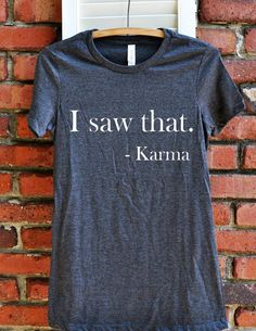 Hey, I found this really awesome Etsy listing at https://www.etsy.com/listing/485182284/funny-womens-shirt-i-saw-that-karma