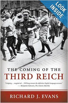 THE COMING OF THE THIRD REICH: Richard J. Evans: This is the first of a three-part series on the Nazis and their horrible legacy. It's not easy reading, but then again why should it be. If I were able to, I'd make these books required reading for everyone. History is THE most important lesson for all us in this increasingly complex world. The MOST impt. story of the 20th Century.
