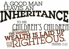 """A Good Man Leaves an Inheritance. Proverbs """"A good man leaveth an inheritance to his children's children: and the wealth of the sinner is laid up for the just. Biblical Stewardship, Proverbs 13, Bible Commentary, Wealth Affirmations, Words Of Comfort, Knowledge And Wisdom, God's Wisdom, Do What Is Right, Marriage Relationship"""