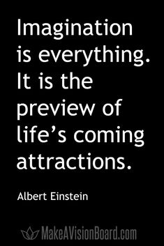Imagination is everything... See this complete Albert Einstein quote and find out how to use vision boards and vision board apps to make the law of attraction work for you. Start today at https://www.makeavisionboard.com/vision-board-apps/