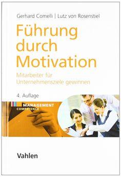 Führung durch Motivation: Mitarbeiter für Unternehmensziele gewinnen: Amazon.de: Gerhard Comelli, Lutz Rosenstiel: Bücher