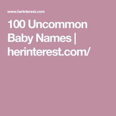 100 Uncommon Baby Names | herinterest.com/