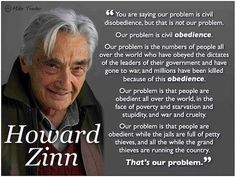 Obedience is our problem \\ Howard Zinn - fantastic human being and kick-ass human rights activist