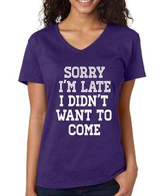 Purple 'Sorry I'm Late I Didn't Want To Come' V-Neck Tee - Plus #zulily #zulilyfinds