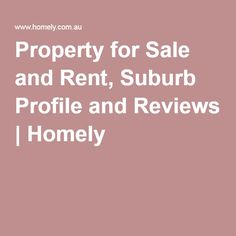 Property for Sale and Rent, Suburb Profile and Reviews | Homely