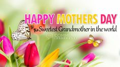 Happy Mothers Day to the Sweetest Grandmother In the World | Seasonal Graphics | Mothers Day Graphics | Grandmother pics images quotes greetings comments