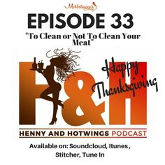 Happy TG: To Clean or Not to Clean your meat? w/ChefGawd by Henny and Hotwings