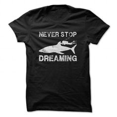 Never stop dreaming T Shirts, Hoodie. Shopping Online Now ==► https://www.sunfrog.com/LifeStyle/Never-stop-dreaming-Black-43108933-Guys.html?41382