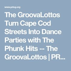 The GroovaLottos Turn Cape Cod Streets Into Dance Parties with The Phunk Hits -- The GroovaLottos | PRLog