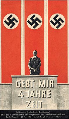 Give Me Four Years' Time Patron Minister Dr. Goebbels The first comprehensive performance show of Nazism. 1937