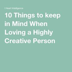 10 Things to keep in Mind When Loving a Highly Creative Person