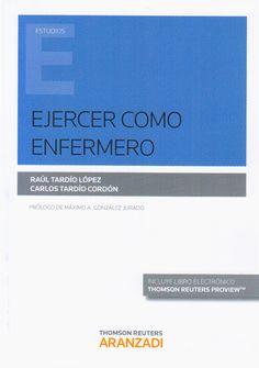 Ejercer como enfermero / Raúl Tardío López, Carlos Tardío Cordón ; prólogo, Máximo A. González Jurado
