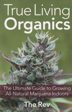 True Living Organics: You Can Grow Natural Marijuana Indoors - Toke of the Town