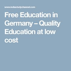 Free Education in Germany – Quality Education at low cost