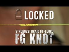 LOCKED FG KNOT | HOW TO TIE THE STRONGEST BRAID TO FLUOROCARBON LEADER KNOT - YouTube