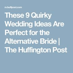These 9 Quirky Wedding Ideas Are Perfect for the Alternative Bride | The Huffington Post