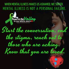 Start the conversation, end the stigma, reach out to those who are aching. Know that you are loved. Peace In The Valley, End The Stigma, Mental Illness, Be Yourself Quotes, Conversation, Mental Health, Public, Love You, Wellness