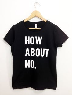 How About No Tshirt Tumblr Shirt Swag Dope Tumblr Shirt by ArmiTee