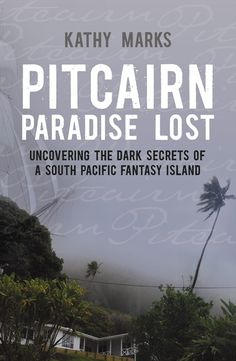 Pitcairn: Paradise Lost, by Kathy Marks