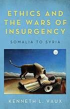Ethics and the wars of insurgency : Somalia to Syria #Ethics #War #Insurgency April 2015