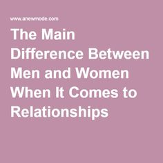 The Main Difference Between Men and Women When It Comes to Relationships