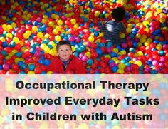 Occupational Therapy improves everyday tasks in children with Autism.