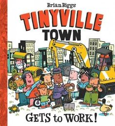 The Tinyville Town series, new from New York Times bestselling author and illustrator Brian Biggs, launches with three books: Tinyville Town Gets to Work! , a world-establishing picture book that intr