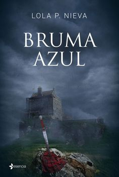 Bruma azul, de Lola P. Nieva. Una magistral novela romántica, situadaen la Escocia del siglo XVII.